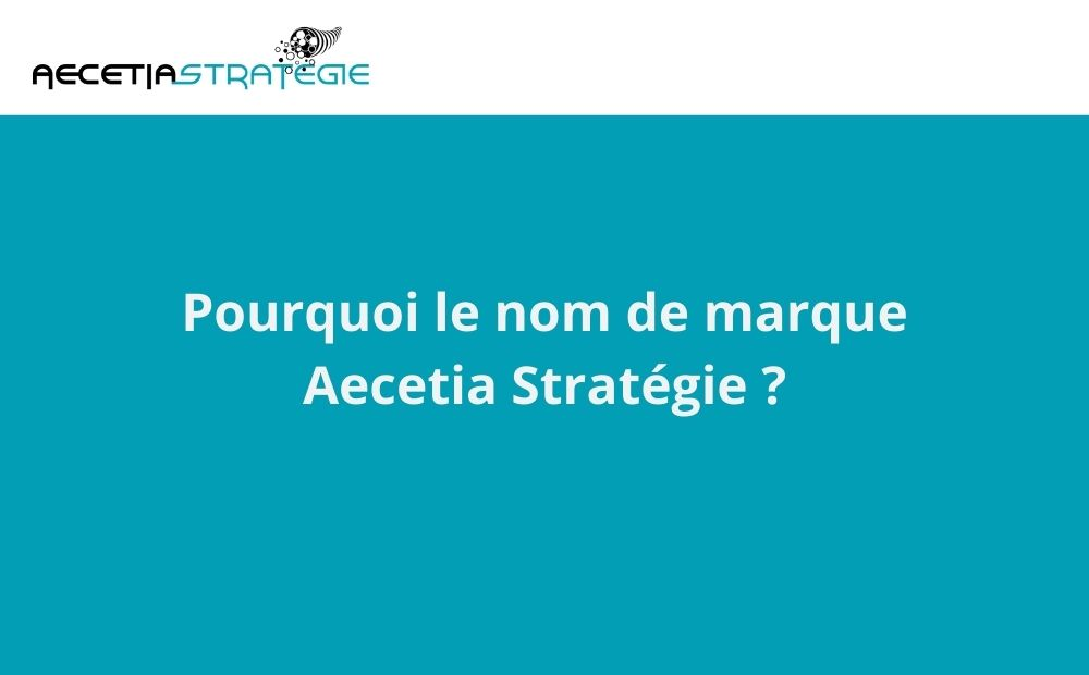 Pourquoi le nom Aecetia Stratégie ?